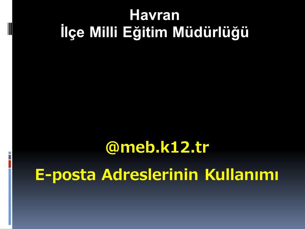 Havran İlçe Milli Eğitim Müdürlüğü @meb.k12.tr E-posta Adreslerinin Kullanımı