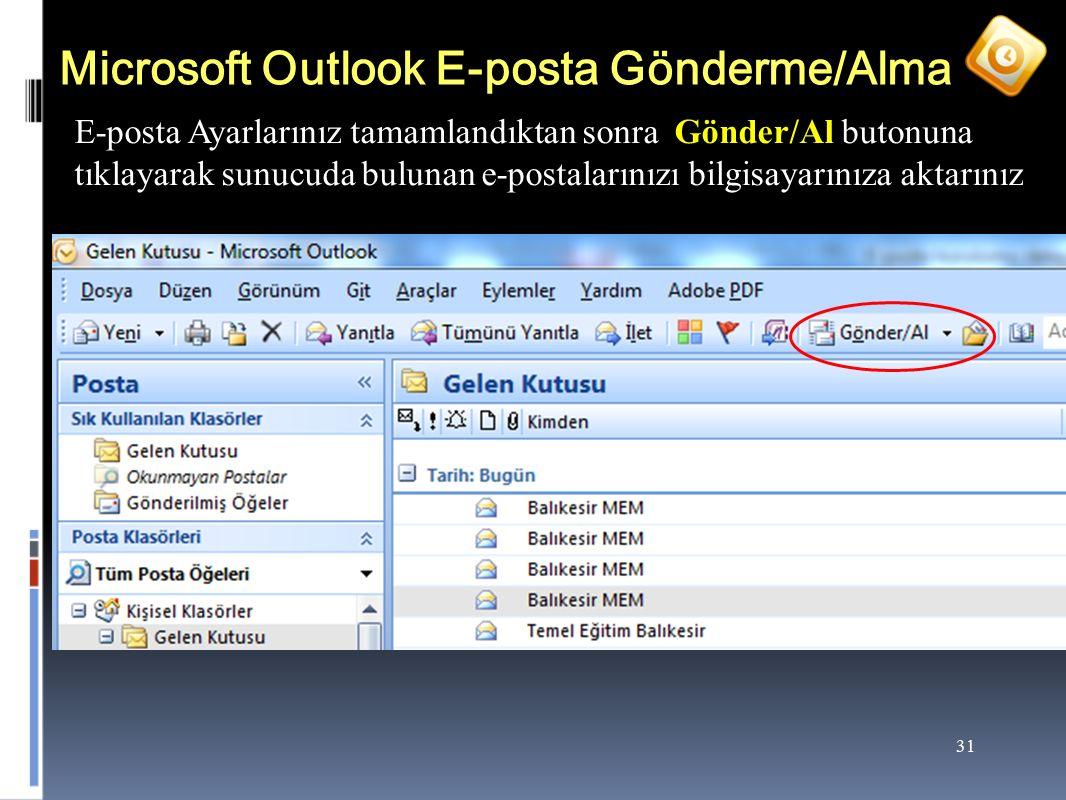 31 Microsoft Outlook E-posta Gönderme/Alma E-posta Ayarlarınız tamamlandıktan sonra Gönder/Al butonuna tıklayarak sunucuda bulunan e-postalarınızı bilgisayarınıza aktarınız