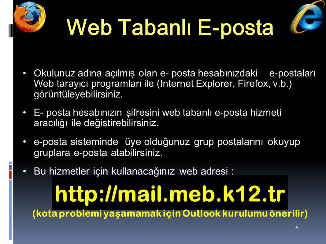 6 Web Tabanlı E-posta Okulunuz adına açılmış olan e- posta hesabınızdaki e-postaları Web tarayıcı programları ile (Internet Explorer, Firefox, v.b.) görüntüleyebilirsiniz.