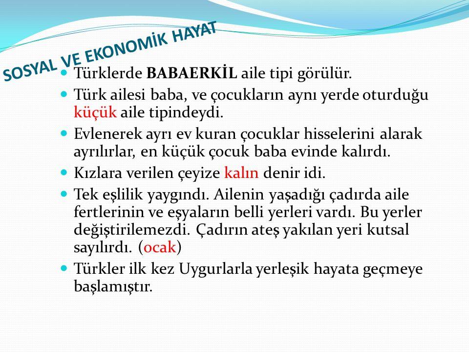 SOSYAL VE EKONOMİK HAYAT Türklerde BABAERKİL aile tipi görülür.