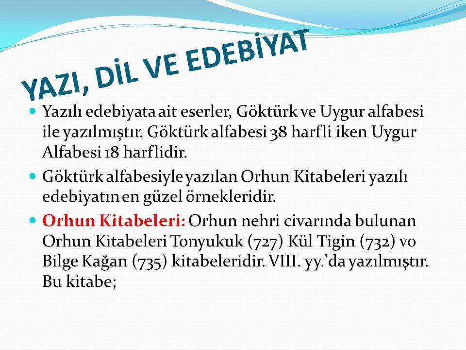 YAZI, DİL VE EDEBİYAT Yazılı edebiyata ait eserler, Göktürk ve Uygur alfabesi ile yazılmıştır.