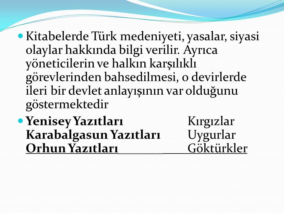 Kitabelerde Türk medeniyeti, yasalar, siyasi olaylar hakkında bilgi verilir.
