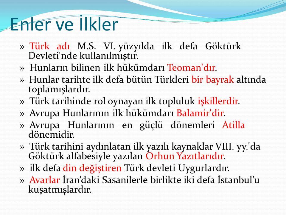 Enler ve İlkler » Türk adı M.S.VI. yüzyılda ilk defa Göktürk Devleti nde kullanılmıştır.