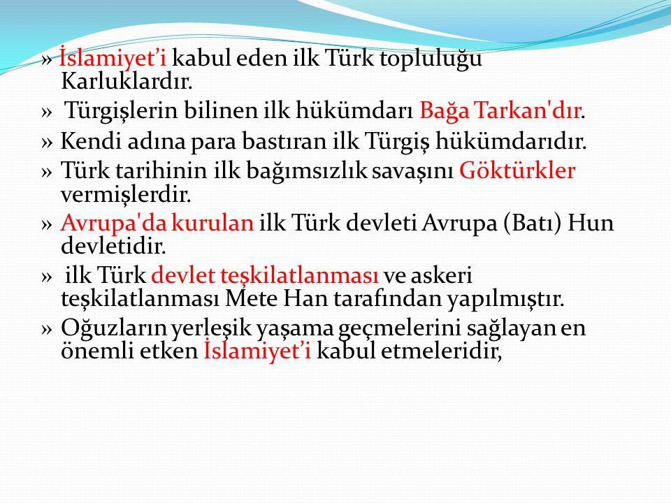 » İslamiyet'i kabul eden ilk Türk topluluğu Karluklardır.
