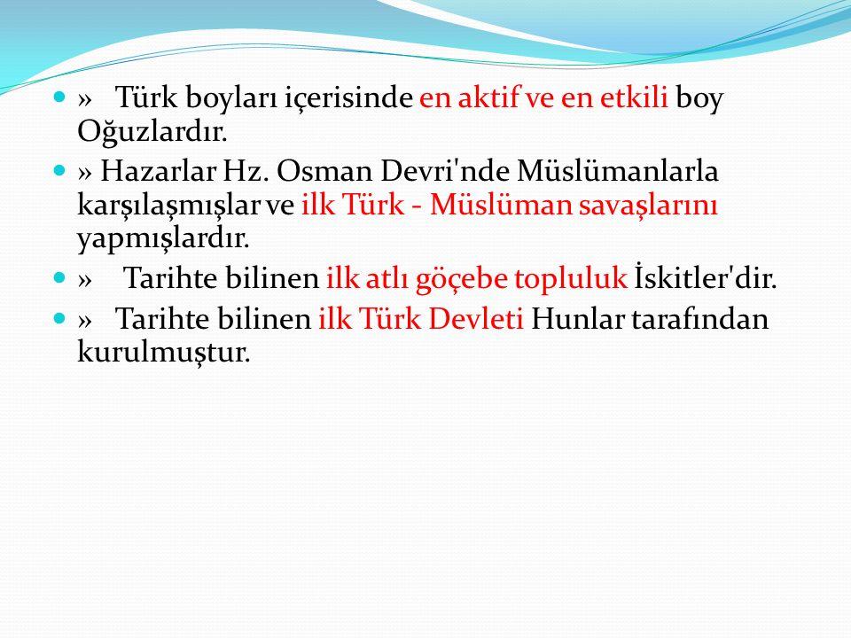 » Türk boyları içerisinde en aktif ve en etkili boy Oğuzlardır.