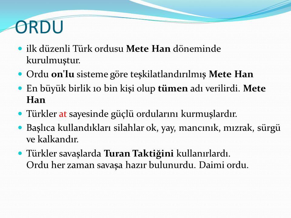 ORDU ilk düzenli Türk ordusu Mete Han döneminde kurulmuştur.
