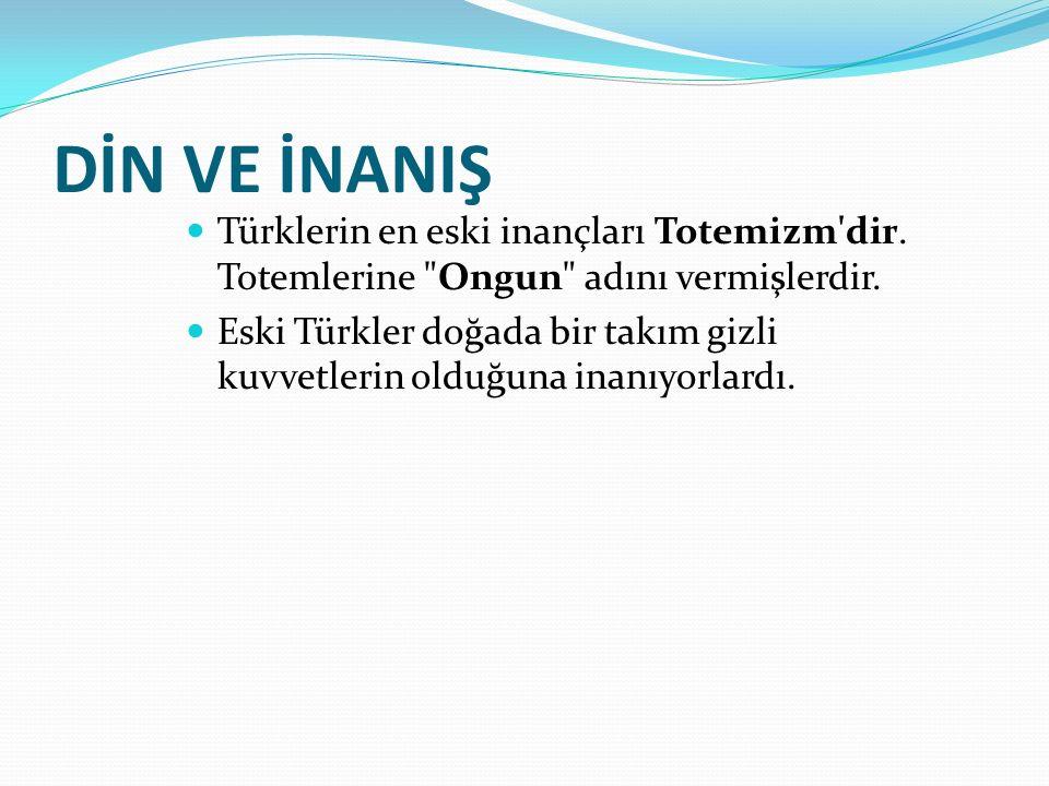 DİN VE İNANIŞ Türklerin en eski inançları Totemizm dir.