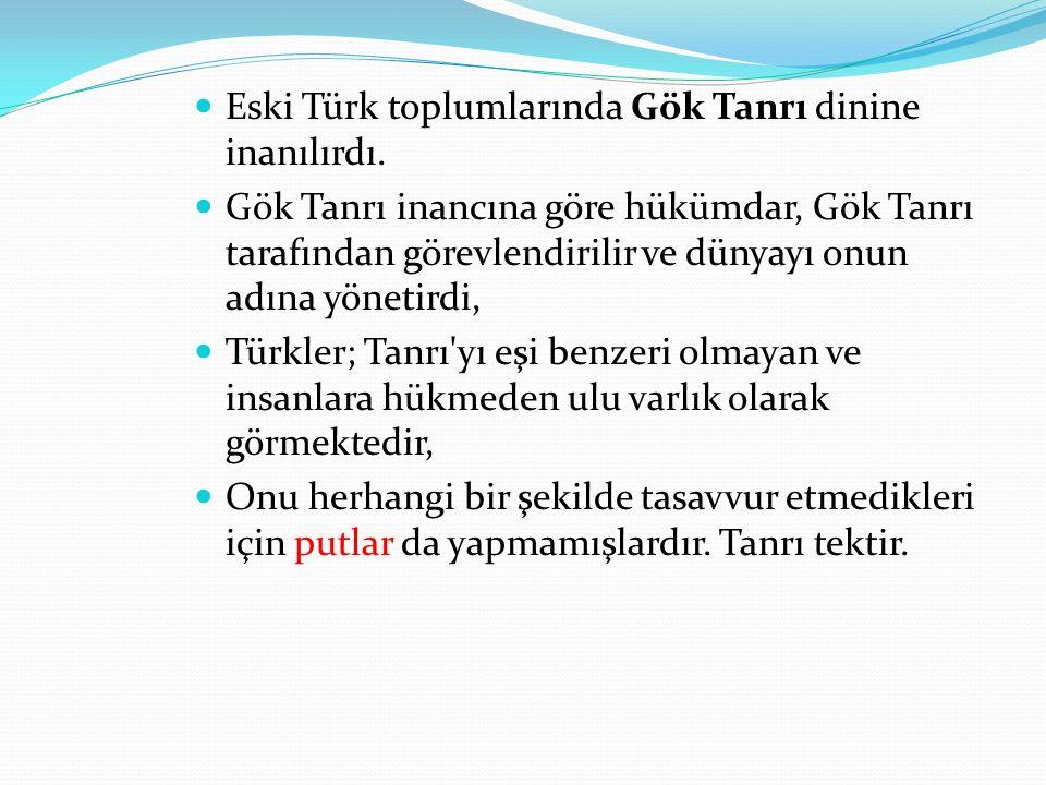 Eski Türk toplumlarında Gök Tanrı dinine inanılırdı.