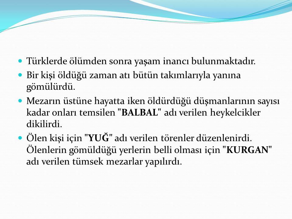 Türklerde ölümden sonra yaşam inancı bulunmaktadır.