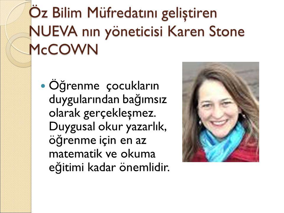 Öz Bilim Müfredatını geliştiren NUEVA nın yöneticisi Karen Stone McCOWN Ö ğ renme çocukların duygularından ba ğ ımsız olarak gerçekleşmez.