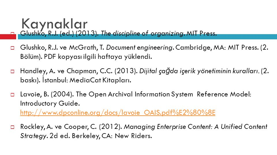 Kaynaklar  Glushko, R.J. (ed.) (2013). The discipline of organizing. MIT Press.  Glushko, R.J. ve McGrath, T. Document engineering. Cambridge, MA: M