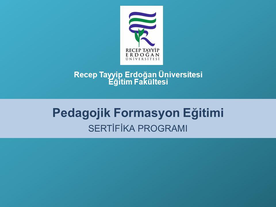 Recep Tayyip Erdoğan Üniversitesi Eğitim Fakültesi Pedagojik Formasyon Eğitimi SERTİFİKA PROGRAMI