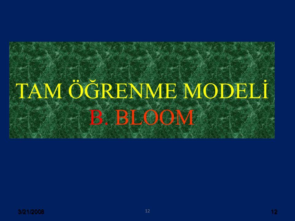 3/21/200812 TAM ÖĞRENME MODELİ B. BLOOM 12