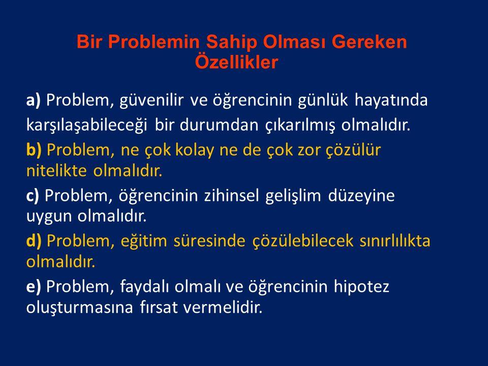 Bir Problemin Sahip Olması Gereken Özellikler a) Problem, güvenilir ve öğrencinin günlük hayatında karşılaşabileceği bir durumdan çıkarılmış olmalıdır.