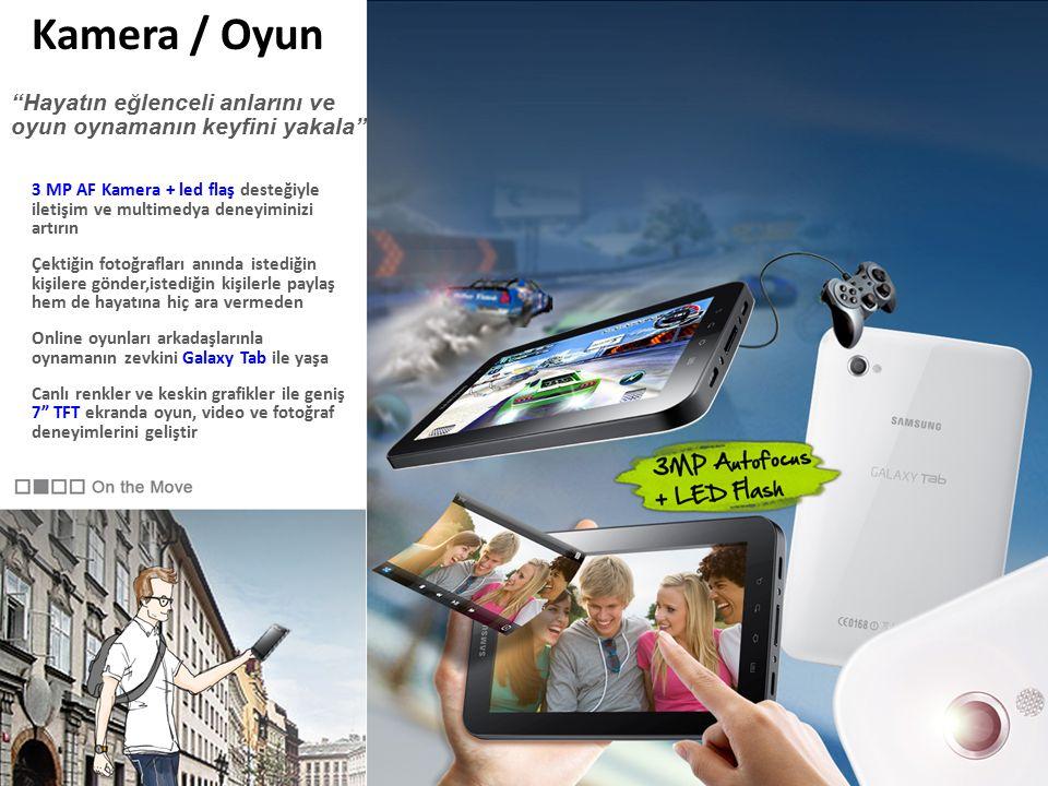 Kamera / Oyun 3 MP AF Kamera + led flaş desteğiyle iletişim ve multimedya deneyiminizi artırın Çektiğin fotoğrafları anında istediğin kişilere gönder,istediğin kişilerle paylaş hem de hayatına hiç ara vermeden Online oyunları arkadaşlarınla oynamanın zevkini Galaxy Tab ile yaşa Canlı renkler ve keskin grafikler ile geniş 7 TFT ekranda oyun, video ve fotoğraf deneyimlerini geliştir Hayatın eğlenceli anlarını ve oyun oynamanın keyfini yakala