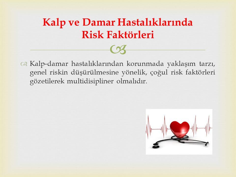   Kalp-damar hastalıklarından korunmada yaklaşım tarzı, genel riskin düşürülmesine yönelik, çoğul risk faktörleri gözetilerek multidisipliner olmalıdır.