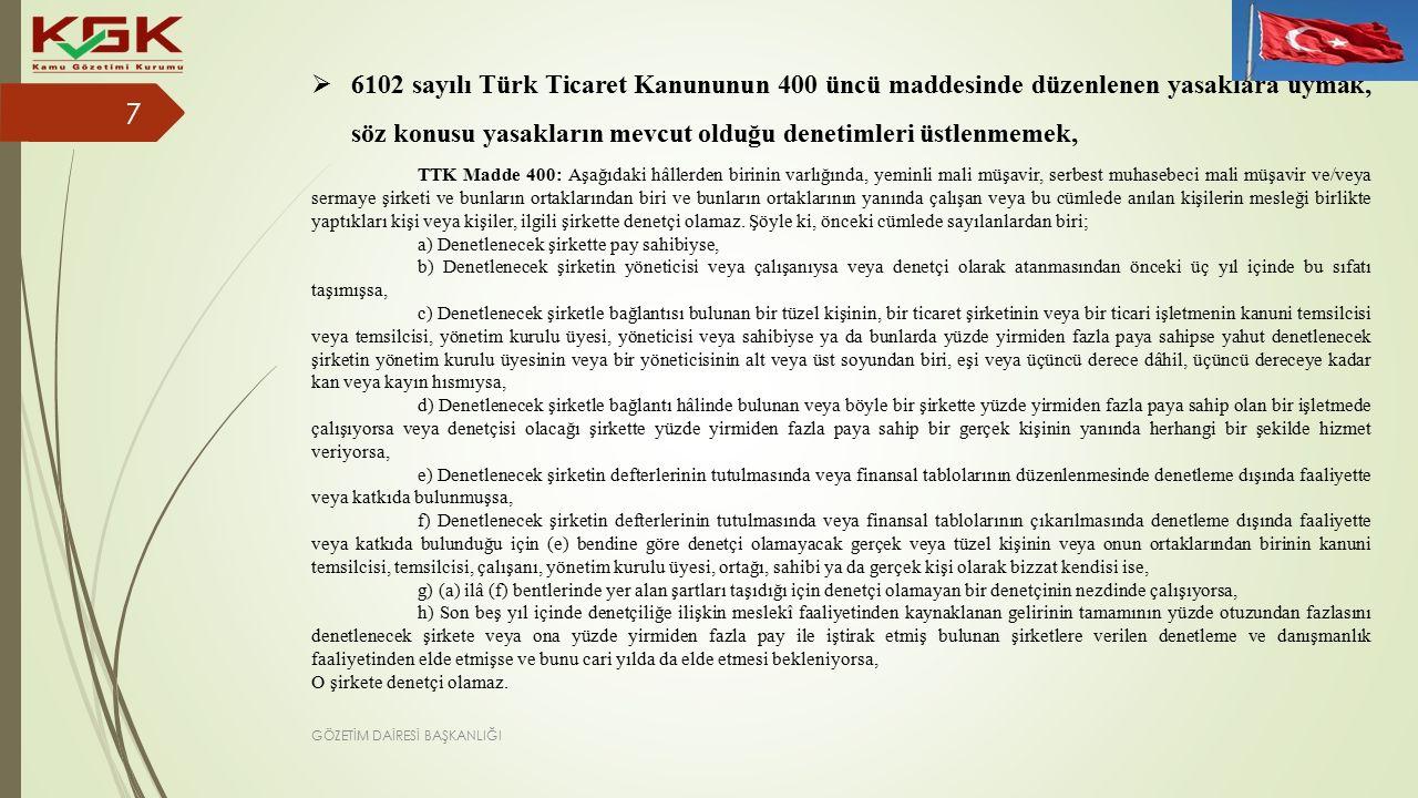  6102 sayılı Türk Ticaret Kanununun 400 üncü maddesinde düzenlenen yasaklara uymak, söz konusu yasakların mevcut olduğu denetimleri üstlenmemek, TTK Madde 400: Aşağıdaki hâllerden birinin varlığında, yeminli mali müşavir, serbest muhasebeci mali müşavir ve/veya sermaye şirketi ve bunların ortaklarından biri ve bunların ortaklarının yanında çalışan veya bu cümlede anılan kişilerin mesleği birlikte yaptıkları kişi veya kişiler, ilgili şirkette denetçi olamaz.