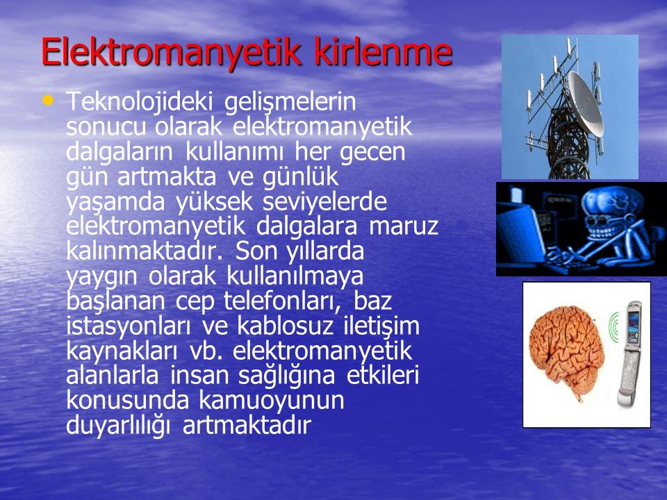 Elektromanyetik kirlenme Teknolojideki gelişmelerin sonucu olarak elektromanyetik dalgaların kullanımı her gecen gün artmakta ve günlük yaşamda yüksek seviyelerde elektromanyetik dalgalara maruz kalınmaktadır.