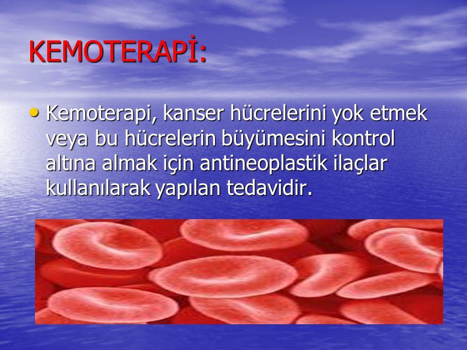 KEMOTERAPİ: Kemoterapi, kanser hücrelerini yok etmek veya bu hücrelerin büyümesini kontrol altına almak için antineoplastik ilaçlar kullanılarak yapılan tedavidir.