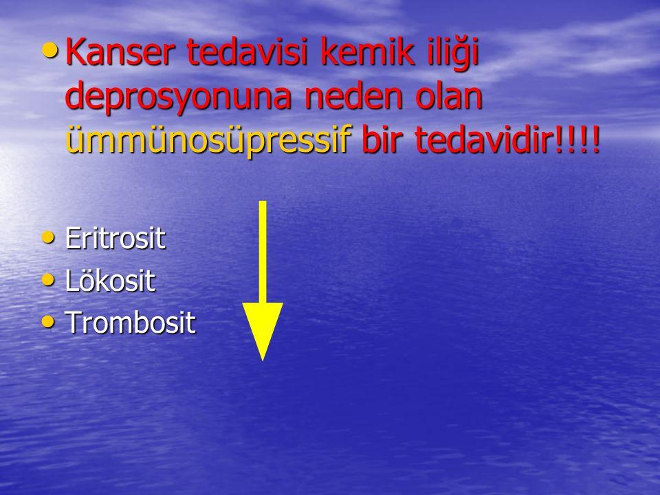 Kanser tedavisi kemik iliği deprosyonuna neden olan ümmünosüpressif bir tedavidir!!!.