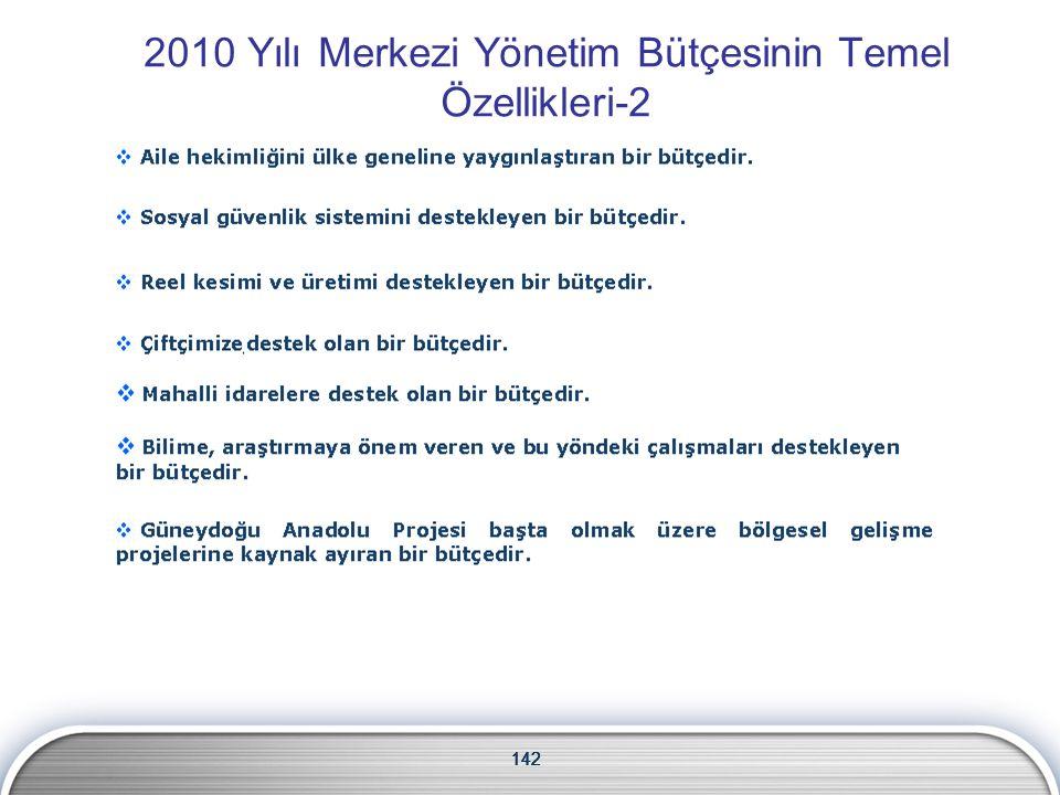 142 2010 Yılı Merkezi Yönetim Bütçesinin Temel Özellikleri-2 142