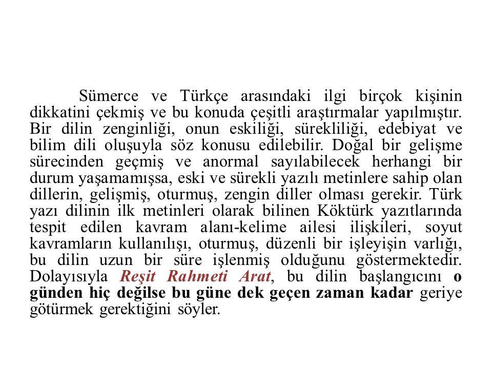 Sümerce ve Türkçe arasındaki ilgi birçok kişinin dikkatini çekmiş ve bu konuda çeşitli araştırmalar yapılmıştır. Bir dilin zenginliği, onun eskiliği,