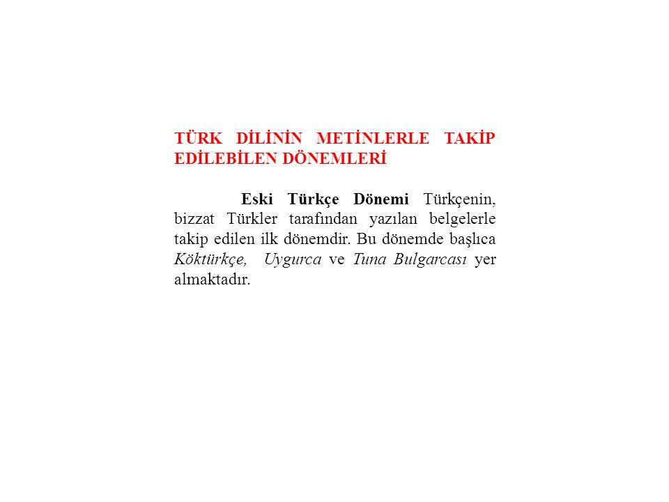 TÜRK DİLİNİN METİNLERLE TAKİP EDİLEBİLEN DÖNEMLERİ Eski Türkçe Dönemi Türkçenin, bizzat Türkler tarafından yazılan belgelerle takip edilen ilk dönemdi