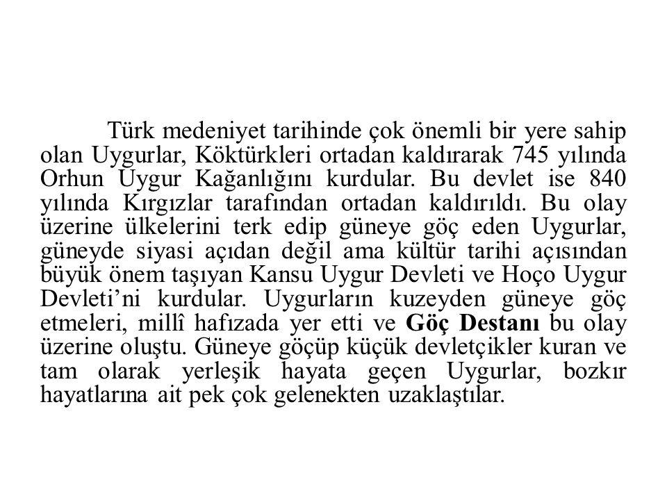 Türk medeniyet tarihinde çok önemli bir yere sahip olan Uygurlar, Köktürkleri ortadan kaldırarak 745 yılında Orhun Uygur Kağanlığını kurdular. Bu devl