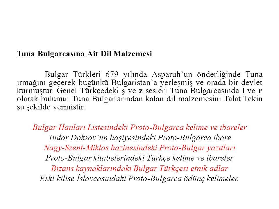 Tuna Bulgarcasına Ait Dil Malzemesi Bulgar Türkleri 679 yılında Asparuh'un önderliğinde Tuna ırmağını geçerek bugünkü Bulgaristan'a yerleşmiş ve orada