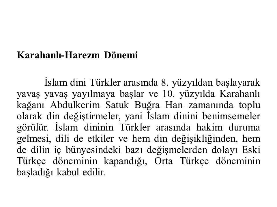 Karahanlı-Harezm Dönemi İslam dini Türkler arasında 8. yüzyıldan başlayarak yavaş yavaş yayılmaya başlar ve 10. yüzyılda Karahanlı kağanı Abdulkerim S