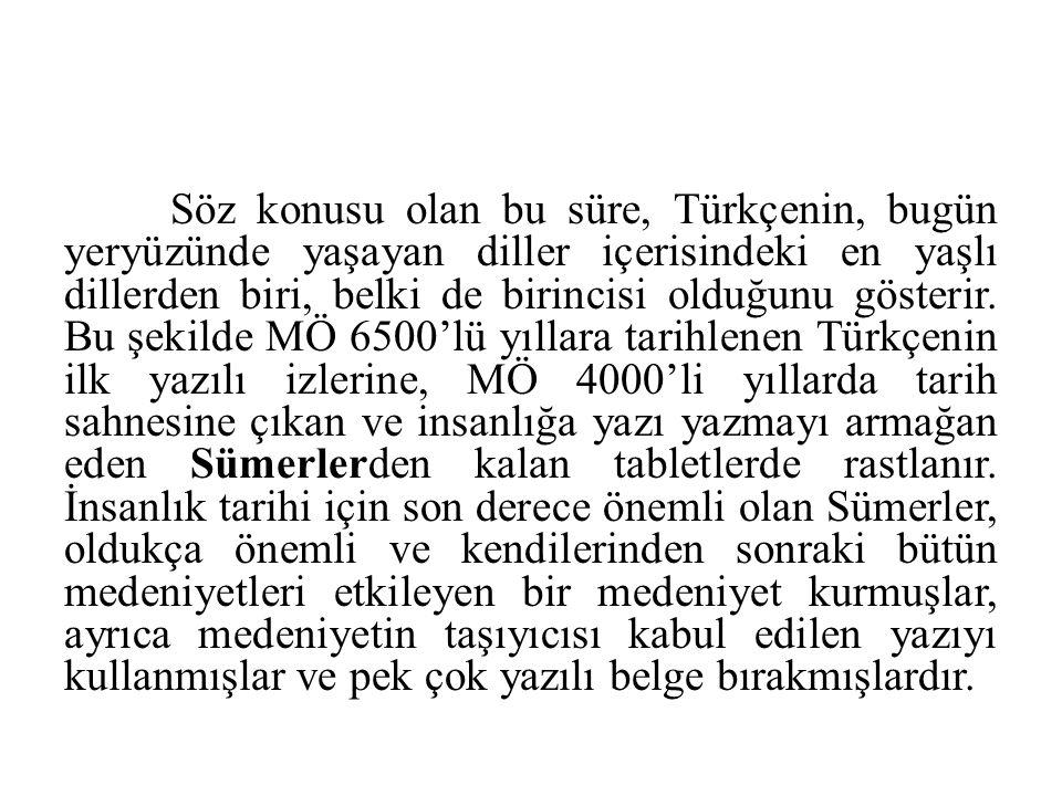 Söz konusu olan bu süre, Türkçenin, bugün yeryüzünde yaşayan diller içerisindeki en yaşlı dillerden biri, belki de birincisi olduğunu gösterir. Bu şek