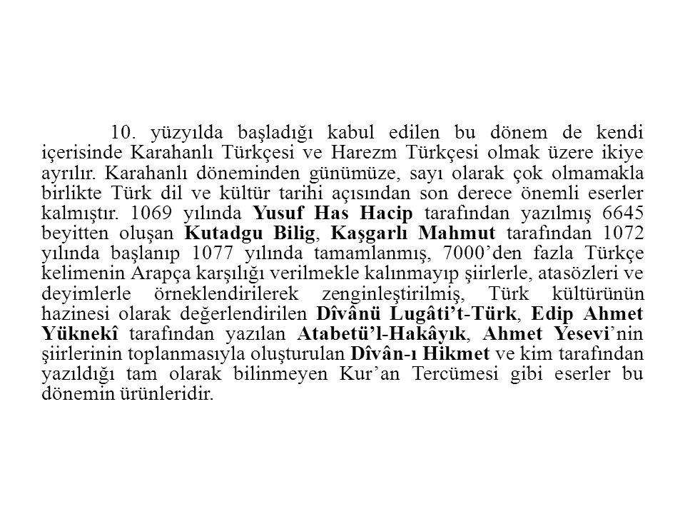 10. yüzyılda başladığı kabul edilen bu dönem de kendi içerisinde Karahanlı Türkçesi ve Harezm Türkçesi olmak üzere ikiye ayrılır. Karahanlı döneminden