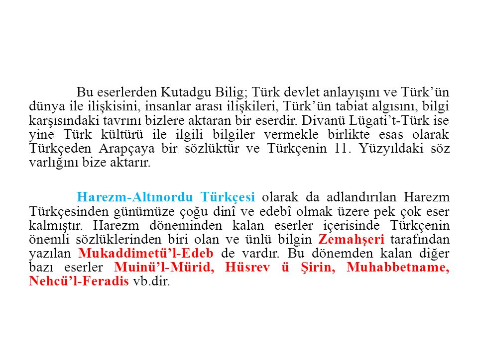 Bu eserlerden Kutadgu Bilig; Türk devlet anlayışını ve Türk'ün dünya ile ilişkisini, insanlar arası ilişkileri, Türk'ün tabiat algısını, bilgi karşısı