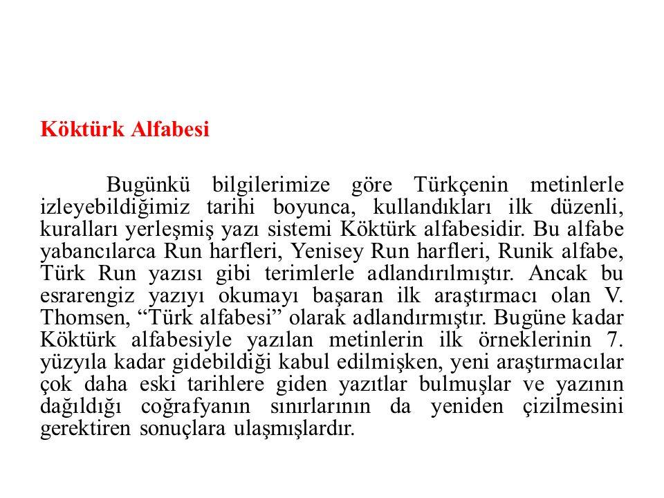 Köktürk Alfabesi Bugünkü bilgilerimize göre Türkçenin metinlerle izleyebildiğimiz tarihi boyunca, kullandıkları ilk düzenli, kuralları yerleşmiş yazı
