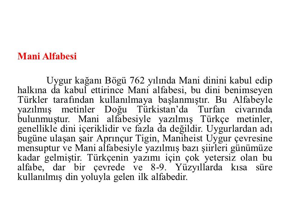 Mani Alfabesi Uygur kağanı Bögü 762 yılında Mani dinini kabul edip halkına da kabul ettirince Mani alfabesi, bu dini benimseyen Türkler tarafından kul