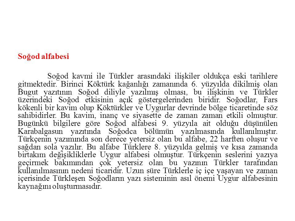 Soğod alfabesi Soğod kavmi ile Türkler arasındaki ilişkiler oldukça eski tarihlere gitmektedir. Birinci Köktürk kağanlığı zamanında 6. yüzyılda dikilm