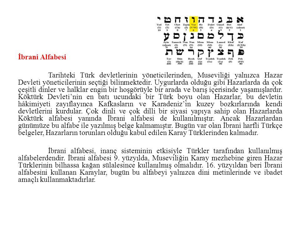 İbrani Alfabesi Tarihteki Türk devletlerinin yöneticilerinden, Museviliği yalnızca Hazar Devleti yöneticilerinin seçtiği bilinmektedir. Uygurlarda old