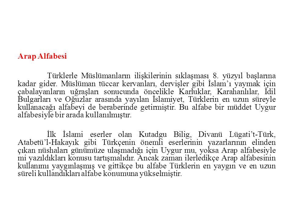 Arap Alfabesi Türklerle Müslümanların ilişkilerinin sıklaşması 8. yüzyıl başlarına kadar gider. Müslüman tüccar kervanları, dervişler gibi İslam'ı yay