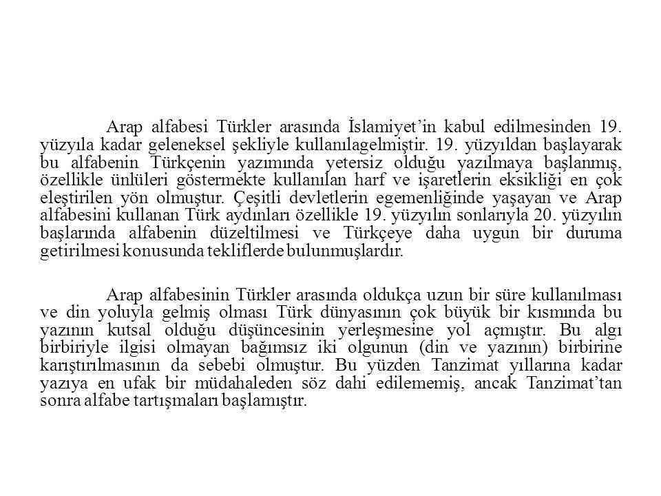Arap alfabesi Türkler arasında İslamiyet'in kabul edilmesinden 19. yüzyıla kadar geleneksel şekliyle kullanılagelmiştir. 19. yüzyıldan başlayarak bu a