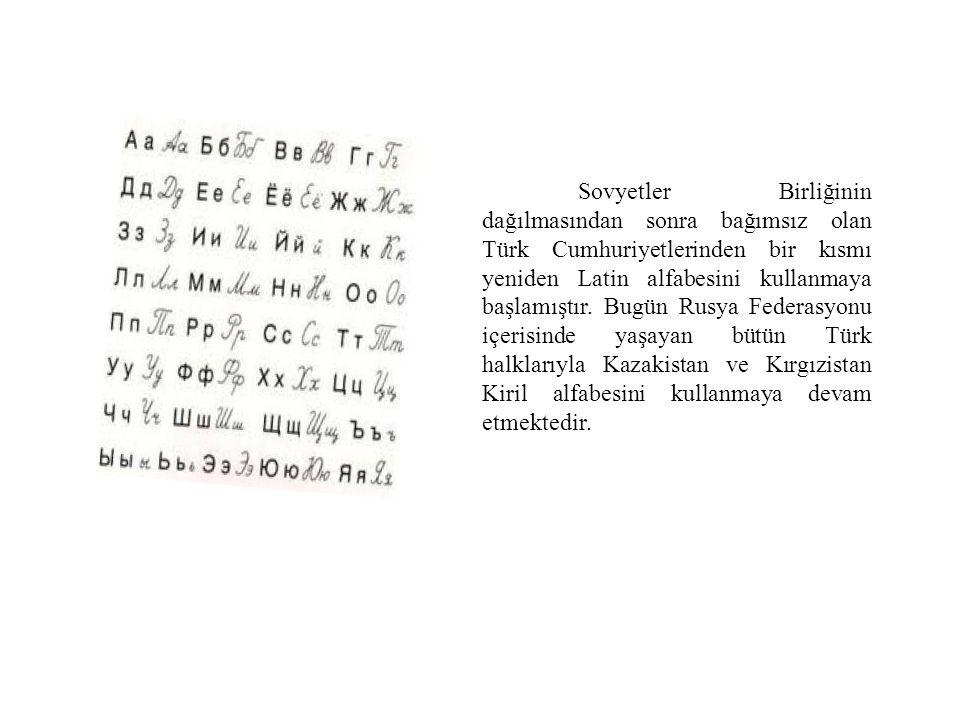 Sovyetler Birliğinin dağılmasından sonra bağımsız olan Türk Cumhuriyetlerinden bir kısmı yeniden Latin alfabesini kullanmaya başlamıştır. Bugün Rusya
