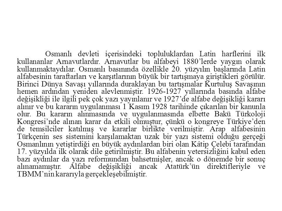 Osmanlı devleti içerisindeki topluluklardan Latin harflerini ilk kullananlar Arnavutlardır. Arnavutlar bu alfabeyi 1880'lerde yaygın olarak kullanmakt