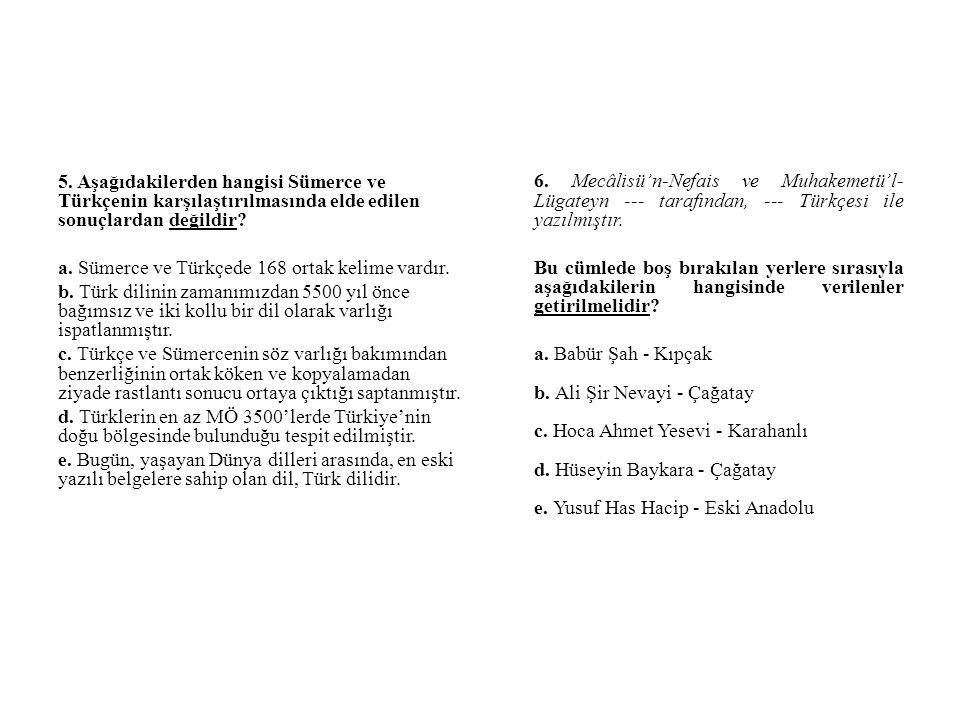 5. Aşağıdakilerden hangisi Sümerce ve Türkçenin karşılaştırılmasında elde edilen sonuçlardan değildir? a. Sümerce ve Türkçede 168 ortak kelime vardır.