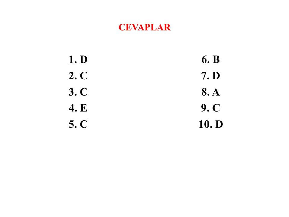CEVAPLAR 1. D 2. C 3. C 4. E 5. C 6. B 7. D 8. A 9. C 10. D
