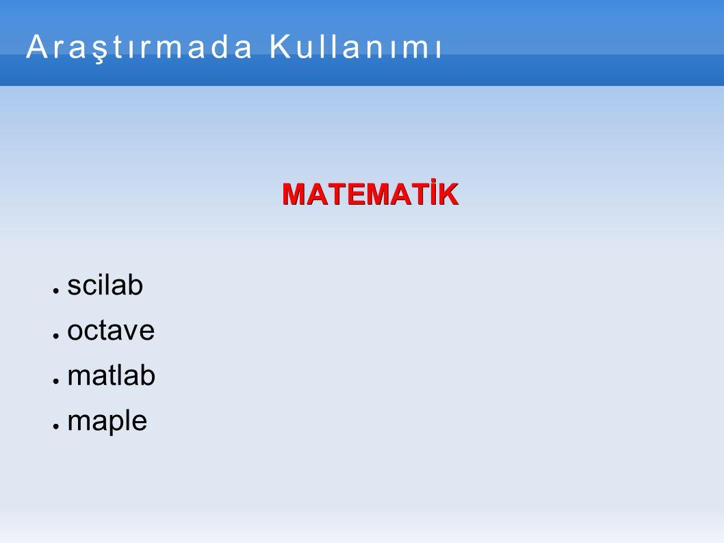 Araştırmada Kullanımı MATEMATİK ● scilab ● octave ● matlab ● maple