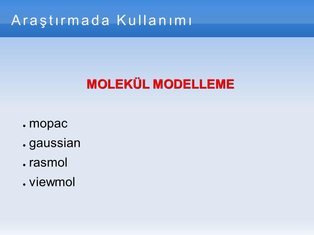 Araştırmada Kullanımı MOLEKÜL MODELLEME ● mopac ● gaussian ● rasmol ● viewmol