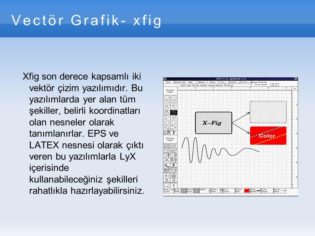 Vectör Grafik- xfig Xfig son derece kapsamlı iki vektör çizim yazılımıdır.