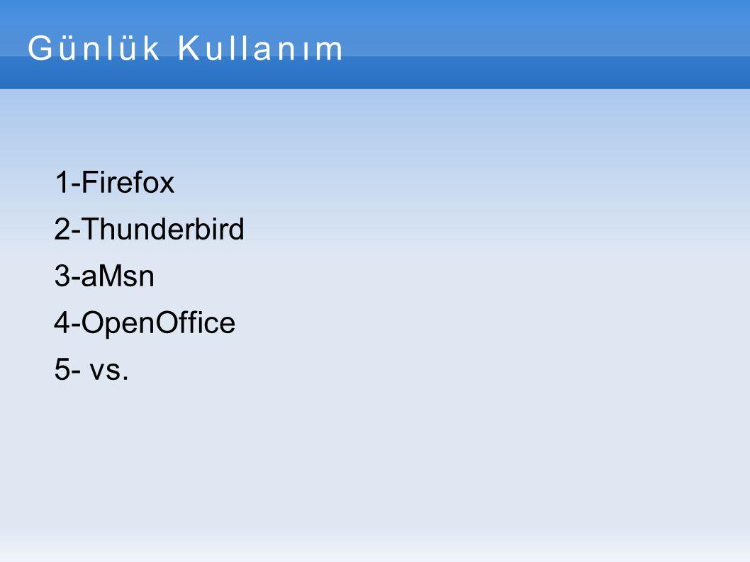 Günlük Kullanım 1-Firefox 2-Thunderbird 3-aMsn 4-OpenOffice 5- vs.