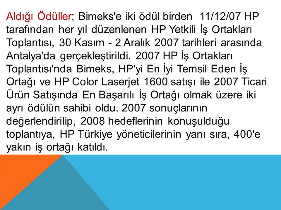 Aldığı Ödüller; Bimeks e iki ödül birden 11/12/07 HP tarafından her yıl düzenlenen HP Yetkili İş Ortakları Toplantısı, 30 Kasım - 2 Aralık 2007 tarihleri arasında Antalya da gerçekleştirildi.