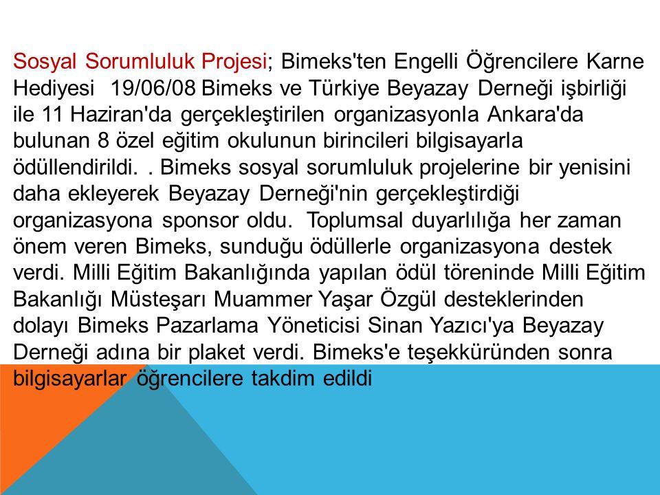 Sosyal Sorumluluk Projesi; Bimeks'ten Engelli Öğrencilere Karne Hediyesi 19/06/08 Bimeks ve Türkiye Beyazay Derneği işbirliği ile 11 Haziran'da gerçek