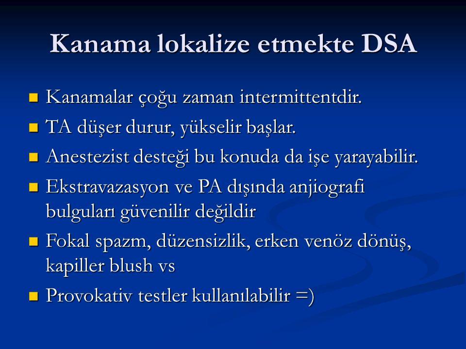 Kanama lokalize etmekte DSA Kanamalar çoğu zaman intermittentdir.